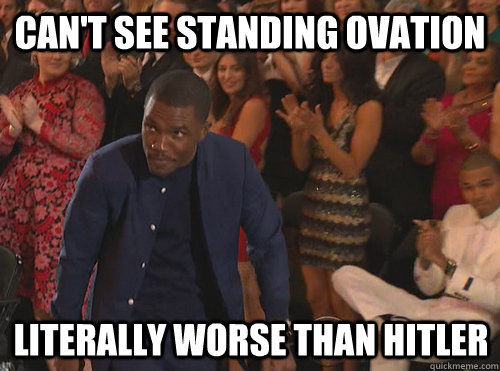 cant see standing ovation literally worse than hitler  -