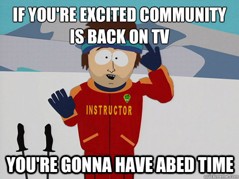 if youre excited community is back on tv youre gonna have  - mcbadtime