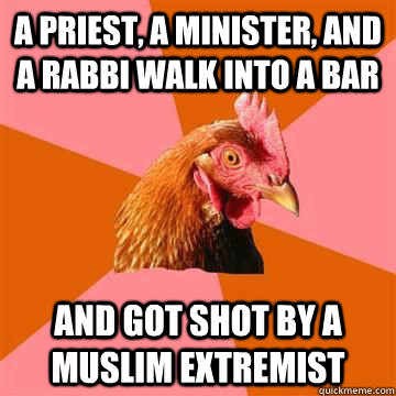 a priest a minister and a rabbi walk into a bar and got sh - Anti-Joke Chicken