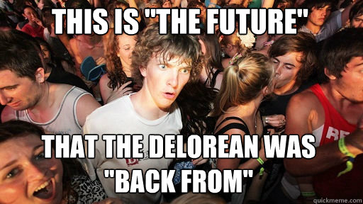 this is the future that the delorean was back from - Sudden Clarity Clarence