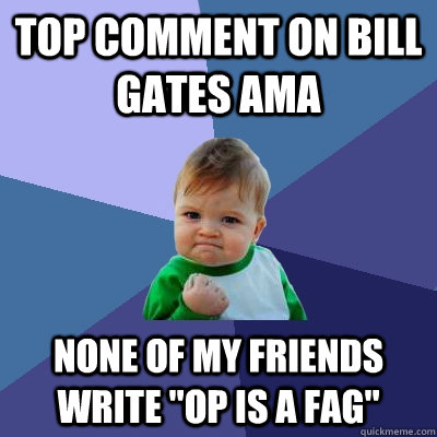 top comment on bill gates ama none of my friends write op i - Success Kid