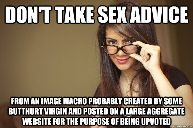 dont take sex advice from an image macro probably created b - Actual Sexual Advice Girl