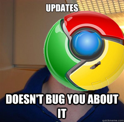 updates doesnt bug you about it - Good Guy Google Chrome