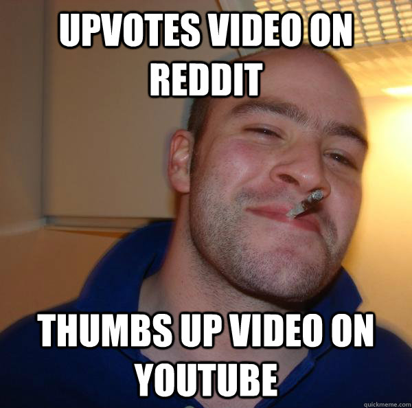 upvotes video on reddit thumbs up video on youtube - Good Guy Greg