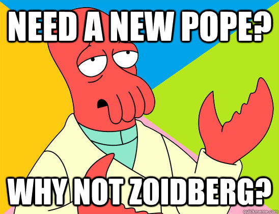 need a new pope why not zoidberg - Futurama Zoidberg