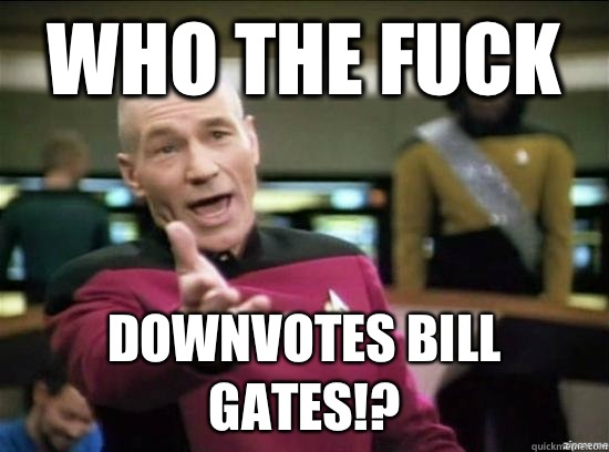 Who the fuck Downvotes bill gates - Annoyed Picard HD