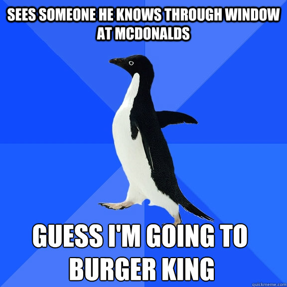 sees someone he knows through window at mcdonalds burger ki - Socially Awkward Penguin