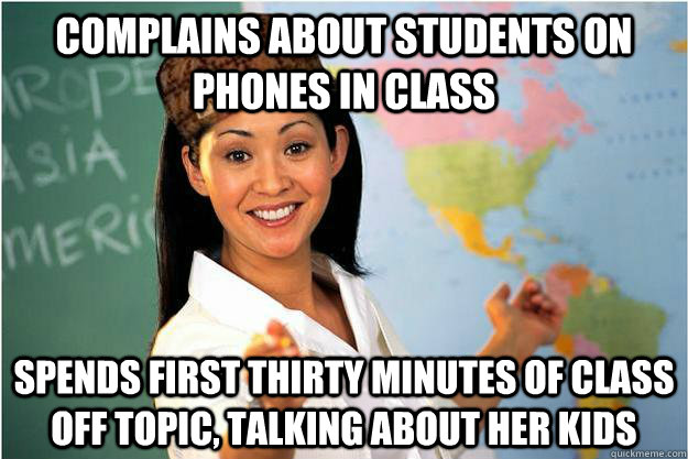 complains about students on phones in class spends first thi - Scumbag Teacher