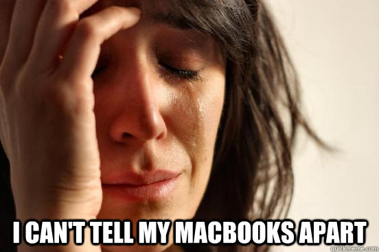 i cant tell my macbooks apart - First World Problems