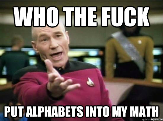 who the fuck put alphabets into my math - Annoyed Picard HD