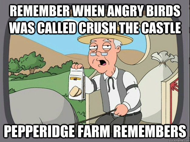 remember when angry birds was called crush the castle pepper - Pepperidge Farm Remembers