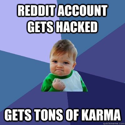 reddit account gets hacked gets tons of karma - Success Kid