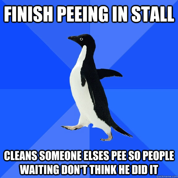 finish peeing in stall cleans someone elses pee so people wa - Socially Awkward Penguin