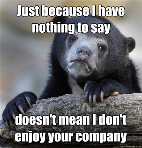 just because i have nothing to say doesnt mean i dont enjo - Confession Bear