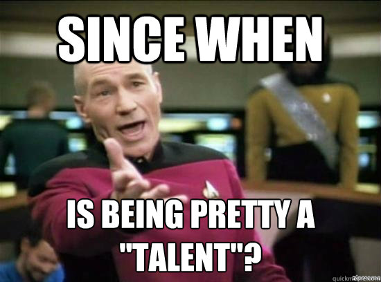 since when is being pretty a talent - Annoyed Picard HD