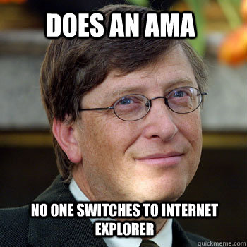 does an ama no one switches to internet explorer - billgatesnah