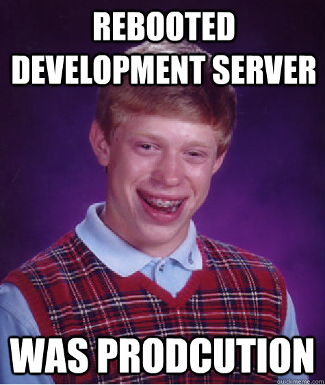 rebooted development server was prodcution - Bad Luck Brian