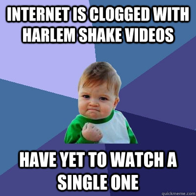internet is clogged with harlem shake videos have yet to wat - Success Kid