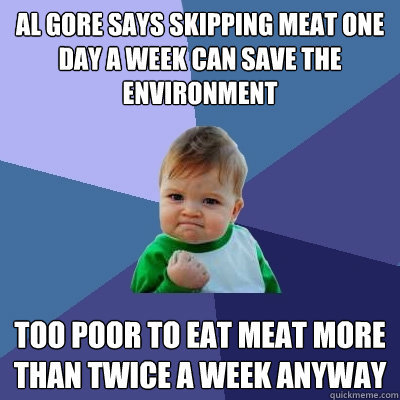 al gore says skipping meat one day a week can save the envir - Success Kid