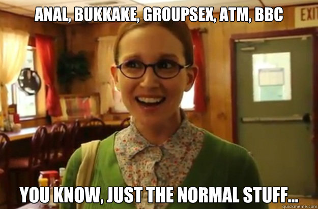 anal bukkake groupsex atm bbc you know just the normal  - Sexually Oblivious Female
