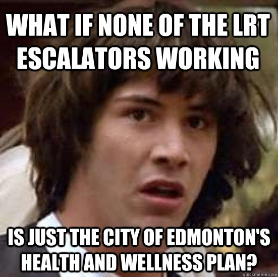 what if none of the lrt escalators working is just the city  - conspiracy keanu