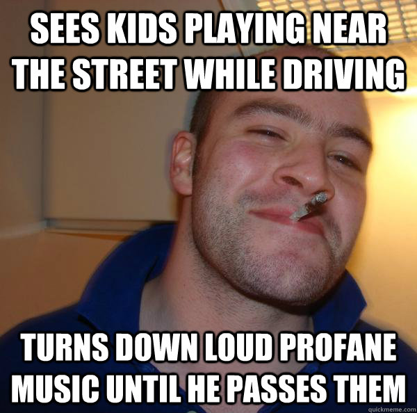 sees kids playing near the street while driving turns down l - Good Guy Greg