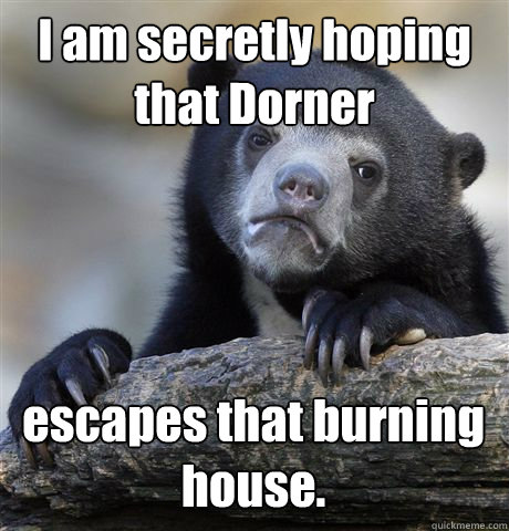i am secretly hoping that dorner escapes that burning house - Confession Bear