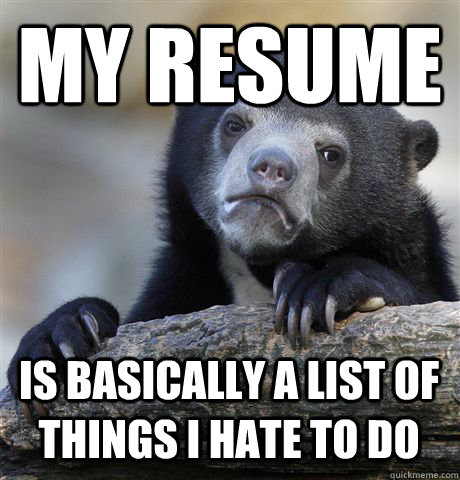 my resume is basically a list of things i hate to do - Confession Bear