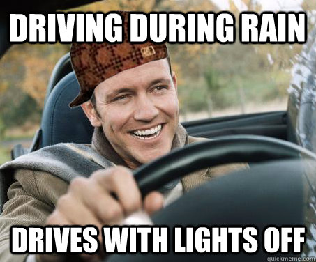 driving during rain drives with lights off - SCUMBAG DRIVER