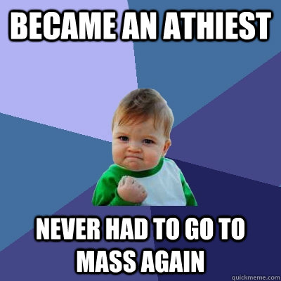 became an athiest never had to go to mass again - Success Kid