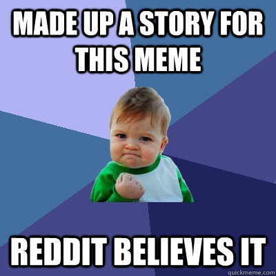 made up a story for this meme reddit believes it - Success Kid