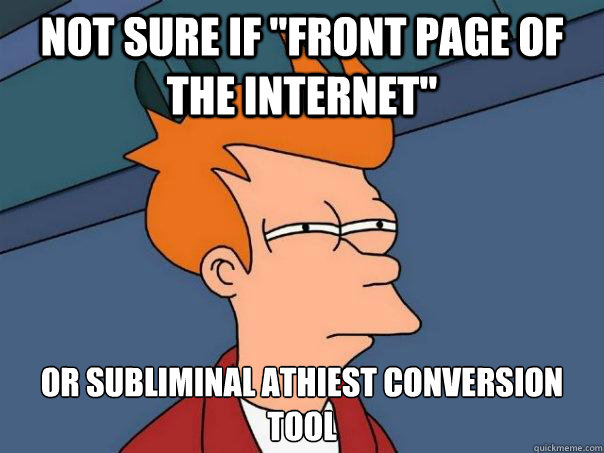 not sure if front page of the internet or subliminal athie - Futurama Fry