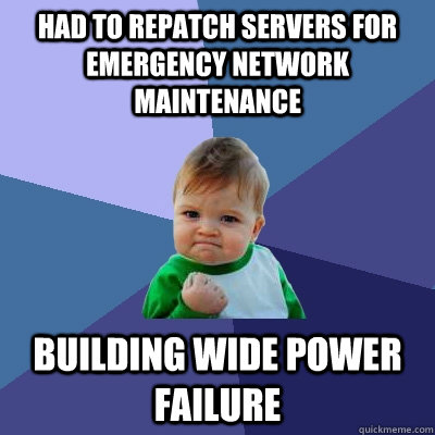 had to repatch servers for emergency network maintenance bui - Success Kid