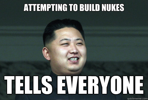 attempting to build nukes tells everyone - Good Guy Kim