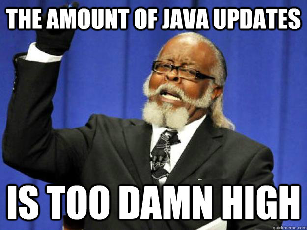 the amount of java updates is too damn high - Toodamnhigh