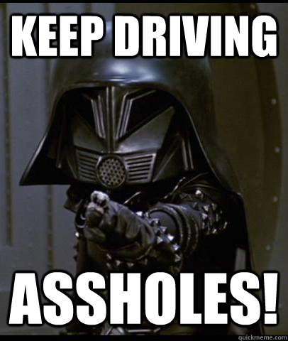keep driving assholes -