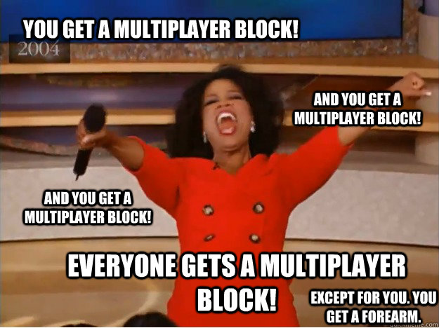you get a multiplayer block everyone gets a multiplayer blo - oprah you get a car