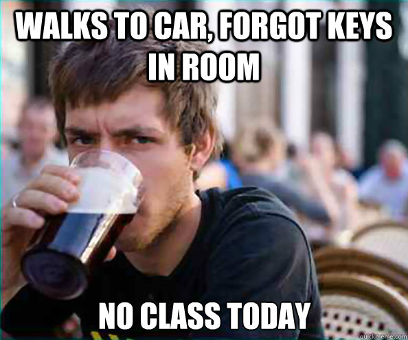 walks to car forgot keys in room no class today - Lazy College Senior
