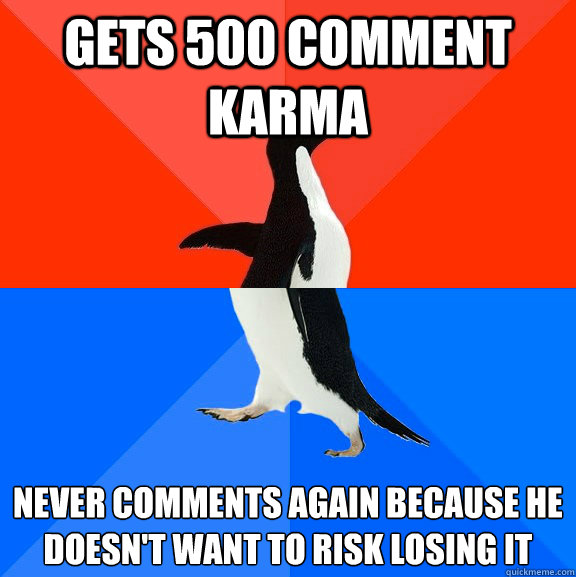 gets 500 comment karma never comments again because he doesn - Socially Awesome Awkward Penguin