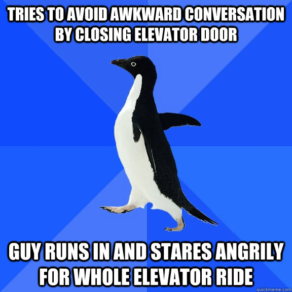 tries to avoid awkward conversation by closing elevator door - Socially Awkward Penguin