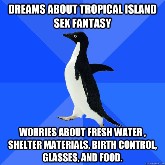 dreams about tropical island sex fantasy worries about fresh - Socially Awkward Penguin