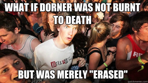 what if dorner was not burnt to death but was merely eras - Sudden Clarity Clarence
