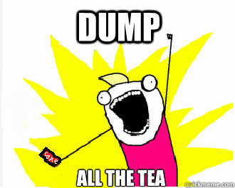 dump all the tea - ALLTHE COKES