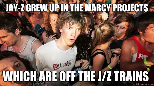 jayz grew up in the marcy projects which are off the jz tr - Sudden Clarity Clarence