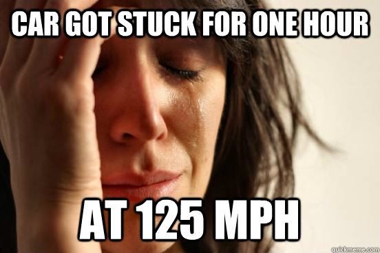car got stuck for one hour at 125 mph - First World Problems