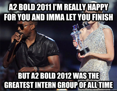 a2 bold 2011 im really happy for you and imma let you finis - Imma let you finish