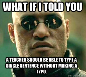 what if i told you a teacher should be able to type a single - Matrix Morpheus