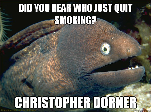 did you hear who just quit smoking christopher dorner - Bad Joke Eel