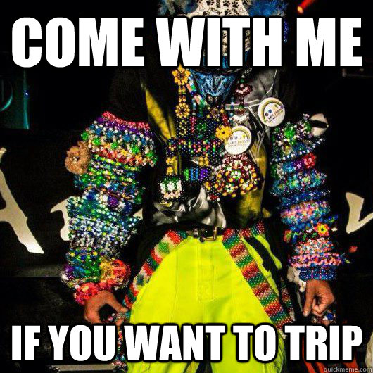 come with me if you want to trip - PLURrior
