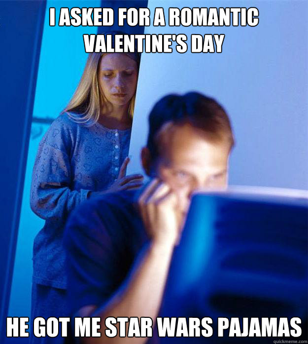 i asked for a romantic valentines day he got me star wars p - Redditors Wife